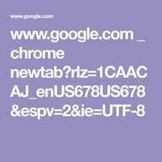 www.google.com _ chrome newtab?rlz=1CAACAJ_enUS678US678&espv=2&ie=UTF-8
