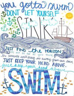 I swim for brighter days despite the absence of sun.  Andrew McMahon, xo