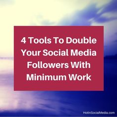 4 #Tools To Double Your Social Media Followers With Minimum Work | #SocialMediaTools #SocialTools