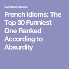 French Idioms: The Top 30 Funniest One Ranked According to Absurdity