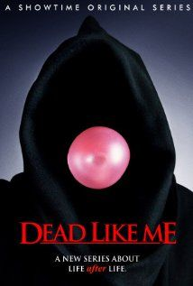 Dead Like Me...Awesome series!