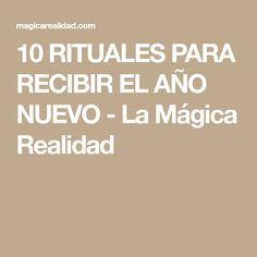 10 RITUALES PARA RECIBIR EL AÑO NUEVO - La Mágica Realidad
