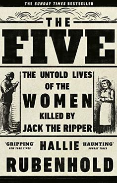 The Five: The Untold Lives of the Women Killed by Jack the Ripper by Hallie Rubenhold Mary Jane Kelly, Book Club Books, Good Books, My Books, Book 1, Kindle, Crime Books, The Sunday Times, The Five