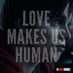 Warm Bodies- Love and human interaction makes the lifeless  zombies, full of life and human again!!! A sweet, funny, and weird love story