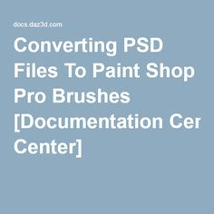 TUTORIAL Converting PSD Files To Paint Shop Pro Brushes [Documentation Center]