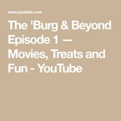 The 'Burg & Beyond Episode 1 — Movies, Treats and Fun - YouTube
