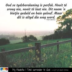 God se tydsberekening is perfek. Dit neem 'n bietjie geduld en baie geloof. Maar dit is altyd die wag werd. Uplifting Christian Quotes, Inspiring Quotes About Life, Inspirational Quotes, Counselling Training, Surrender To God, Afrikaans Quotes, Faith In God, Ministry, Counseling