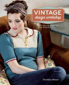 Vintage Design Workshop: Knitting Techniques for Modern Style. Discover knitting techniques that allow you to adapt vintage patterns into the perfect fit for modern-day style! By Geraldine Warner. Vintage Patterns, Vintage Designs, Knitting Patterns, Modern Patterns, Knitting Books, Vintage Knitting, Mode Vintage, Retro Vintage, Vintage Style