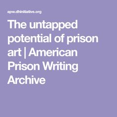 The untapped potential of prison art | American Prison Writing Archive