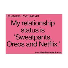 funny quote my relationship status is sweatpants, oreos and netflix... ❤ liked on Polyvore featuring activewear, activewear pants, quotes, sayings, pink sweatpants, pink sweat pants, sweat pants and love quotes scarves