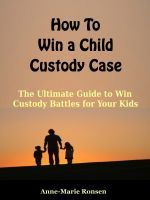 How to Win a Child Custody Case, an ebook by Anne-Marie Ronsen at Smashwords