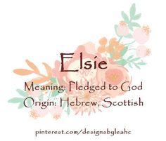 Baby Girl Name: Elsie. Meaning: Pledged to God. Origin: Hebrew, Scottish.