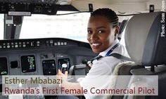 Become a commercial pilot in Rwanda - Esther Mbabazi is Rwanda's first female commercial pilot after joining Rwandair, the country's national airline, at the age of 24.