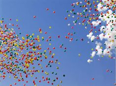 balloons....freedom! They let you touch the sky :)