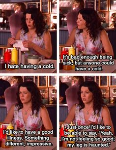 """Just once I'd like to be able to say, 'Yeah, I'm not feeling so good; my leg is haunted'."" Lorelai / Gilmore Girls / 3.2 Haunted Leg / August 4, 2014 #rewatch"
