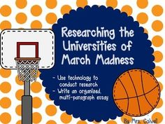 Students research the universities of March Madness. Includes a list of team, web address for College Board research online, chart for recording data on three colleges, and planning/organizational sheet for writing a 5-paragraph essay. Great for upper elementary and middle school students in need of practicing research and organized writing.