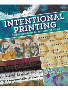 My first book - Intentional Printing!   Become a confident paint flinger - learn surface design and how to print fabric that you'll love to use in your artwork and projects! :)
