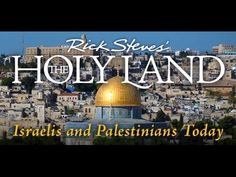 Rick Steves' The Holy Land: Israelis and Palestinians Today  This hour-long special weaves together both the Israeli and the Palestinian narratives. In Israel, we go from the venerable ramparts of Jerusalem to the vibrant modern skyline of Tel Aviv. In Palestine, we harvest olives near Hebron, visit a home in Bethlehem, and pop into a university in Ramallah. We also learn about security walls, disputed settlements, and the persistent challenges facing the region.