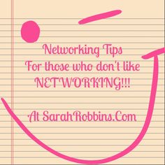 #Networking Tips For Those Who Don't Like Networking=> click on the pic to go to http://www.SarahRobbins.Com for tips!