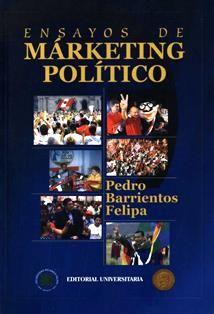 Ensayos de marketing político / Pedro Barrientos Felipa. JF 2112.C3 B23
