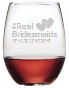 The Real Bridesmaids ~ Stemless Wine Glass So fun and cute, these personalized Bridesmaids stemless wine glasses make great bridesmaid gifts. Each of these stemless wine glasses is individually sand e