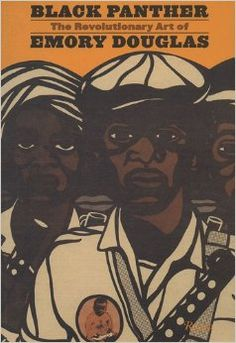 Black Panther: The Revolutionary Art of Emory Douglas: Emory Douglas, Sam Durant, Bobby Seale, Danny Glover, Kathleen Cleaver: 9780847829446...