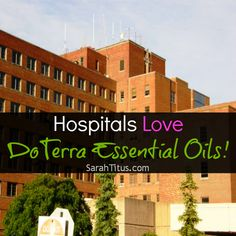 Hospitals Love DoTerra Essential Oils! - Sarah Titus ~ Saving Money Never Goes Out of Style