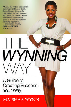 The Wynning Way: A Guide to Creating Success Your Way, the ultimate guide for personal and professional development.