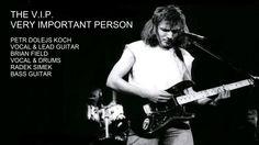 THE V.I.P. VERY IMPORTANT PERSON PETR DOLEJS KOCH: VOCAL & LEAD GUITAR BRIAN FIELD: VOCAL & DRUMS RADEK SIMEK: BASS GUITAR