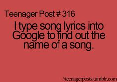 I type song lyrics into google to find out the name of a song