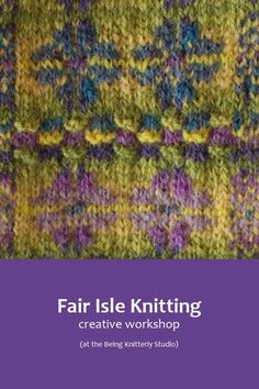 Learn the techniques for stranded colourwork at this Fair Isle workshop on Sat 21 July at the Being Knitterly Studio, Loughborough, Leicestershire.