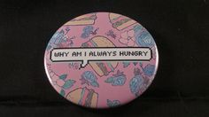 Why Am I Always Hungry Button Badge - RM3.50