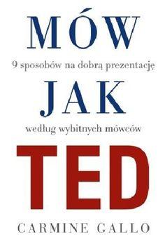 Mów jak TED. 9 sekretów wystąpień publicznych według znanych osób. Carmine Gallo