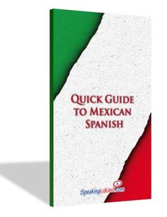 Quick Guide to Mexican Spanish | Mexican Spanish Slang | Mexican Spanish Dictionary