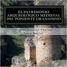 El patrimonio arqueológico medieval del Poniente Granadino (Comarcas de Alhama, Loja y Los Montes Occidentales) / Miguel Jiménez Puerta, Luca Mattei http://fama.us.es/record=b2667625~S5*spi