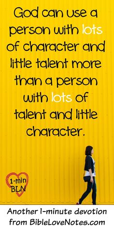 Character is More Important Than Talent ~ Sometimes we think valuable Christian work belongs to the talented people in life, those with the greatest skills.  But God talks about motive and character more than talent.  Christ gives us a Biblical motive for everything we do, and the focus is not our gifts: [...]