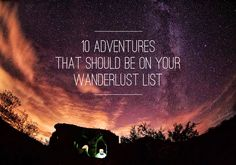10 Adventures That Should Be on Your Wanderlust List - Travel Me Chic Adventure Bucket List, Great Wall Of China, Under The Stars, Travel List, Stargazing, Beijing, Northern Lights, Wanderlust, Camping