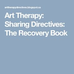 Art Therapy: Sharing Directives: The Recovery Book