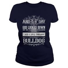 And 8th Day God Look Down God Made A Bulldog