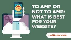 To AMP or Not to AMP: What is Best for Your Website?