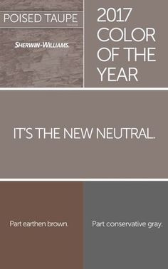 Color of the Year 2017: Poised Taupe - Taupe gives a nod to those who love the clean of grey and to those who love the warmth of brown.
