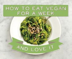 How To Eat Vegan For A Week And Love It//These recipes look great. And easy. (I'm not vegan, but am a firm believer in eating less meat and dairy. My only complaint after a quick scan of this list is the lack of savory breakfast options. I am not a big sweets person, which is I tend to default to egg or bagel for breakfast or skip it entirely. But there's a lot of good stuff here!)