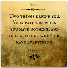 Two things define you. Your patience when you have nothing, and your attitude when you have everything. <3 More amazing inspirational quotes on Joy of Mom! <3 https://www.facebook.com/joyofmom  #inspirational #quote #patience #attitude