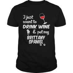 Just Want To Drink Wine & Pet Brittany Spaniel T-shirt : shirt quotesd, shirts with sayings, shirt diy, gift shirt ideas  #hoodie #ideas #image #photo #shirt #tshirt #sweatshirt #tee #gift #perfectgift #birthday #Christmas