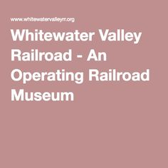 Whitewater Valley Railroad - An Operating Railroad Museum
