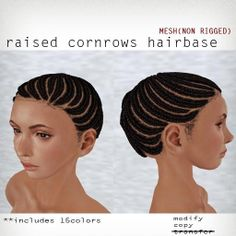 booN raised cornrows hairbase http://maps.secondlife.com/secondlife/SAIKIN/127/128/699
