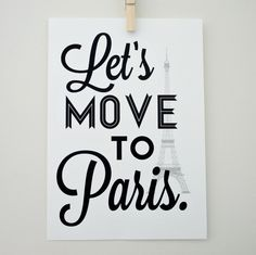Lets Move to Paris Art Print Typography Archival Black and White Print. $20.00, via Etsy.