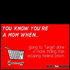 So very true... it's more like, kidless than alone.... i never like shopping alone.... never mind going to Target alone since it's 40 mins away. :P