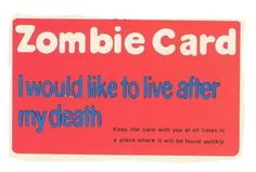 Zombie Card: I would like to live after my death. Keep the card with you at all times in a place where it will be found quickly. #Zombies