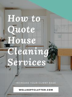 Are you providing house cleaning services or business? Here are the tips to quote the house cleaning services.